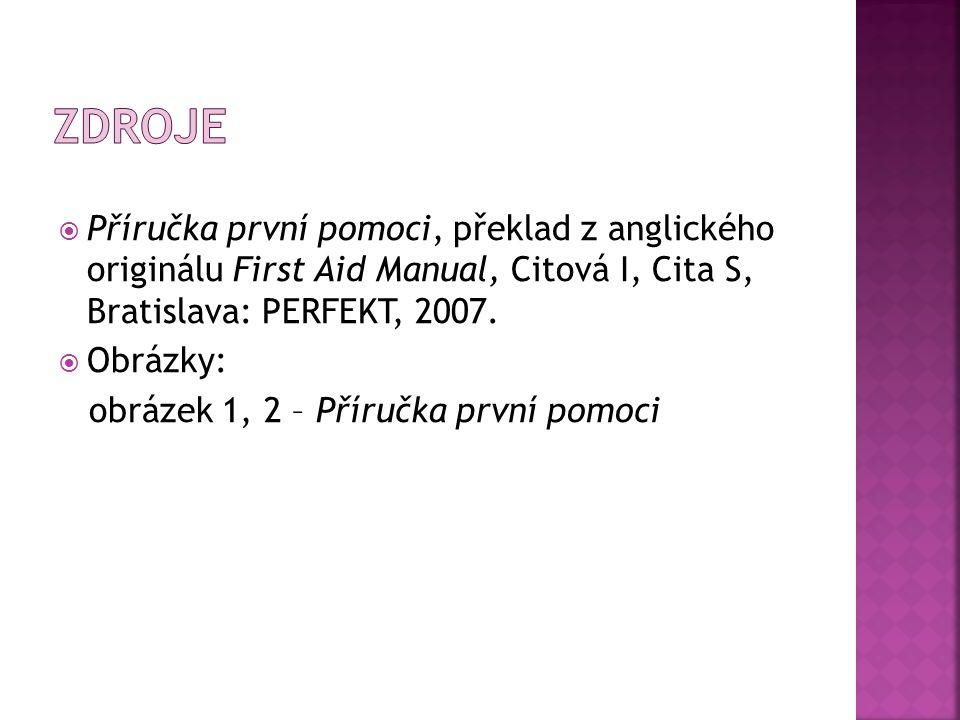  Příručka první pomoci, překlad z anglického originálu First Aid Manual, Citová I, Cita S, Bratislava: PERFEKT, 2007.  Obrázky: obrázek 1, 2 – Příru