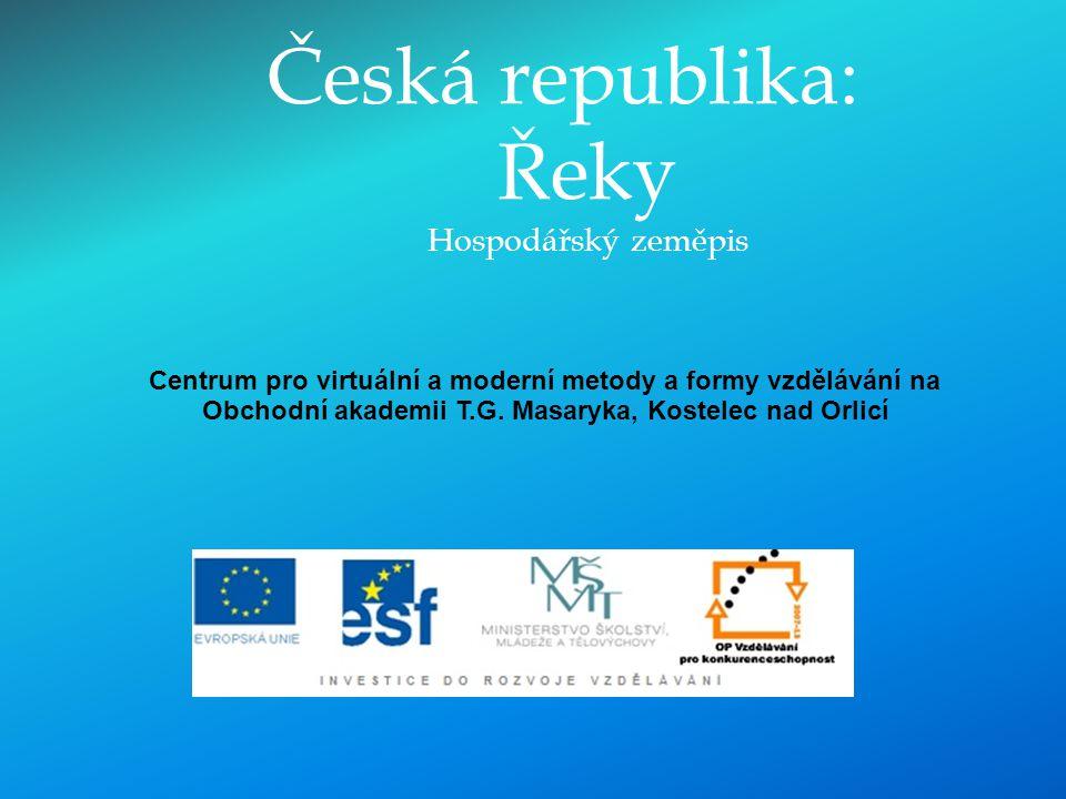 Česká republika: Řeky Hospodářský zeměpis Centrum pro virtuální a moderní metody a formy vzdělávání na Obchodní akademii T.G. Masaryka, Kostelec nad O