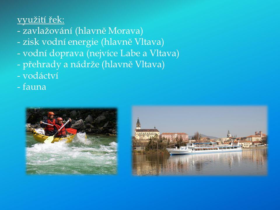 využití řek: - zavlažování (hlavně Morava) - zisk vodní energie (hlavně Vltava) - vodní doprava (nejvíce Labe a Vltava) - přehrady a nádrže (hlavně Vl