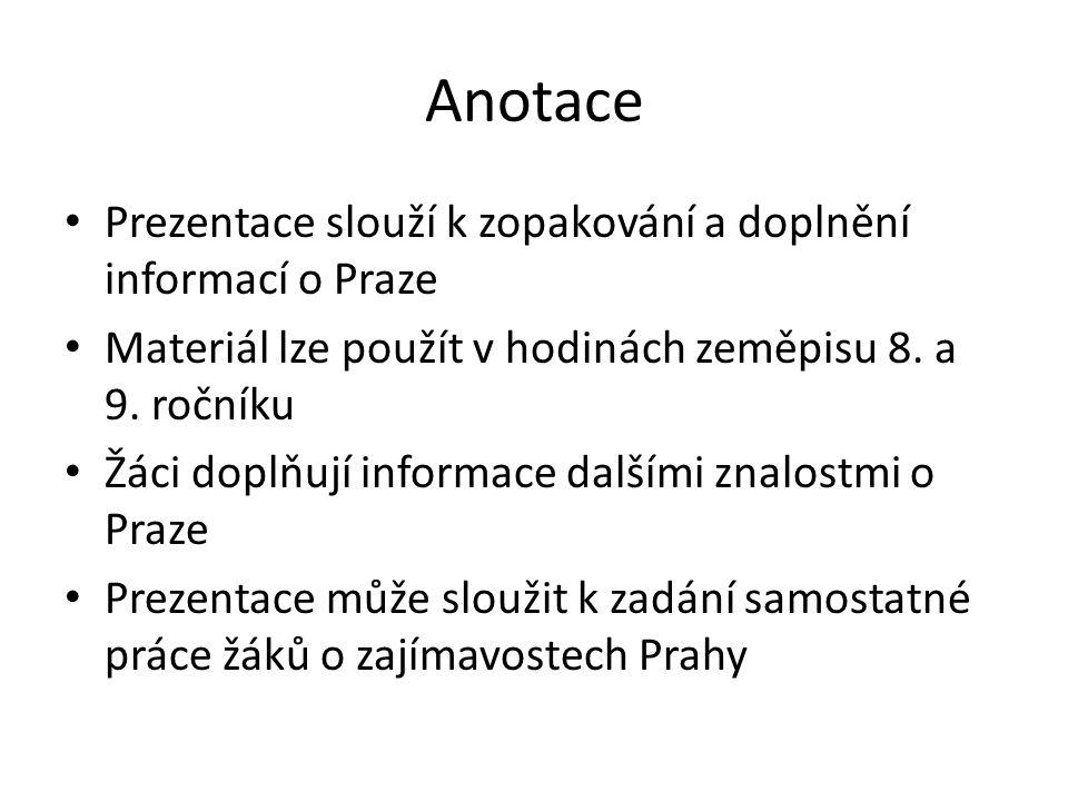Anotace Prezentace slouží k zopakování a doplnění informací o Praze Materiál lze použít v hodinách zeměpisu 8.