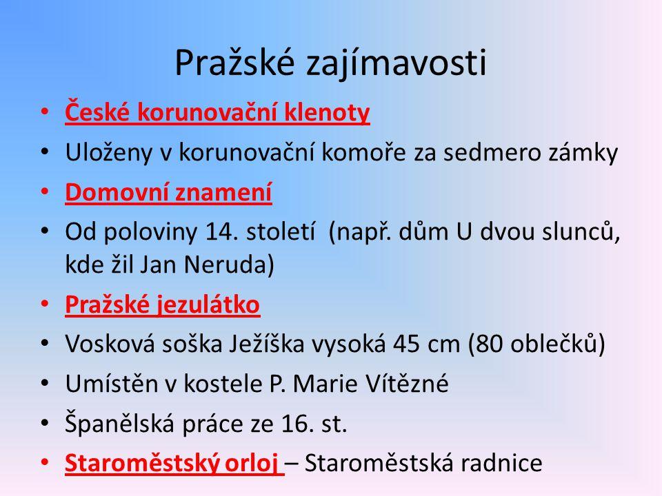 Pražské zajímavosti České korunovační klenoty Uloženy v korunovační komoře za sedmero zámky Domovní znamení Od poloviny 14.