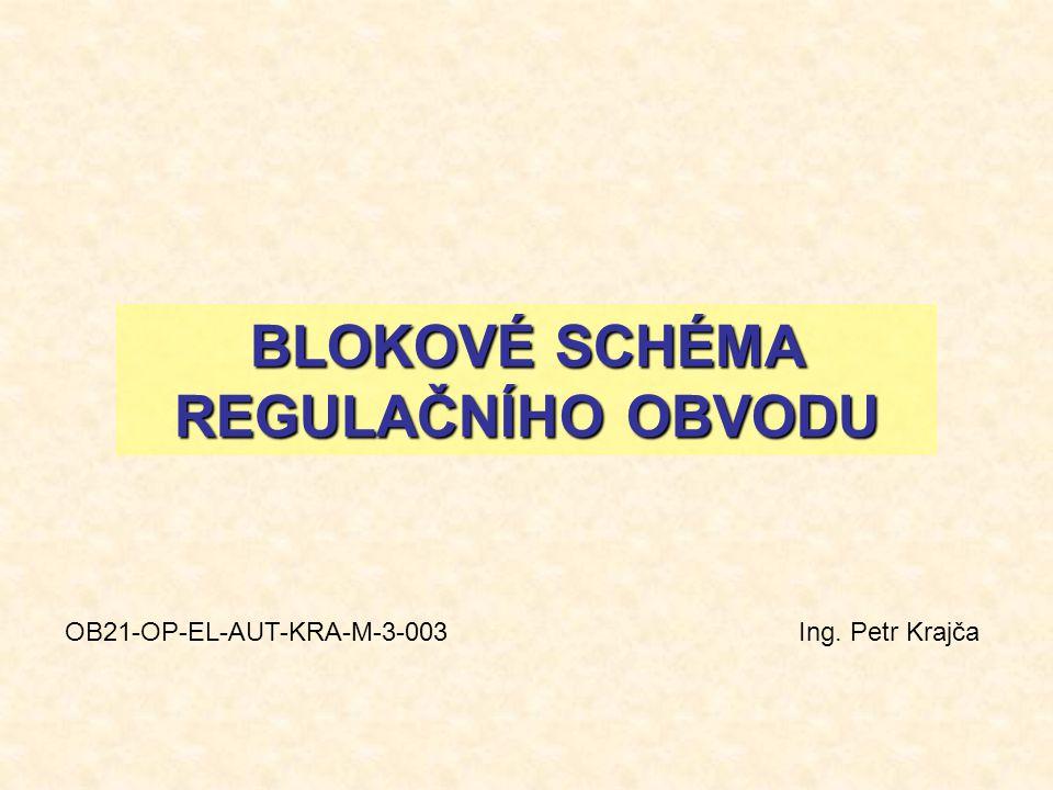 BLOKOVÉ SCHÉMA REGULAČNÍHO OBVODU OB21-OP-EL-AUT-KRA-M-3-003 Ing. Petr Krajča