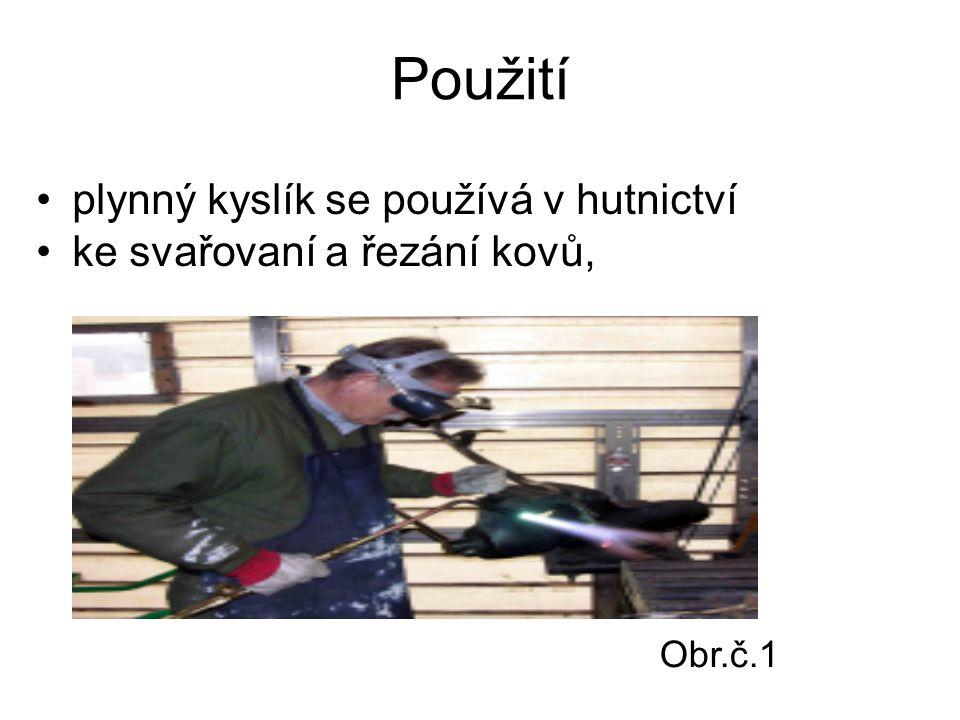 Použití plynný kyslík se používá v hutnictví ke svařovaní a řezání kovů, Obr.č.1