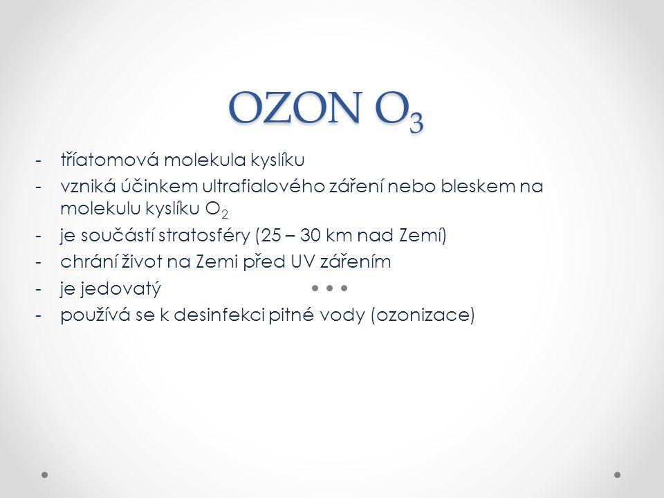 OZON O 3 -tříatomová molekula kyslíku -vzniká účinkem ultrafialového záření nebo bleskem na molekulu kyslíku O 2 -je součástí stratosféry (25 – 30 km