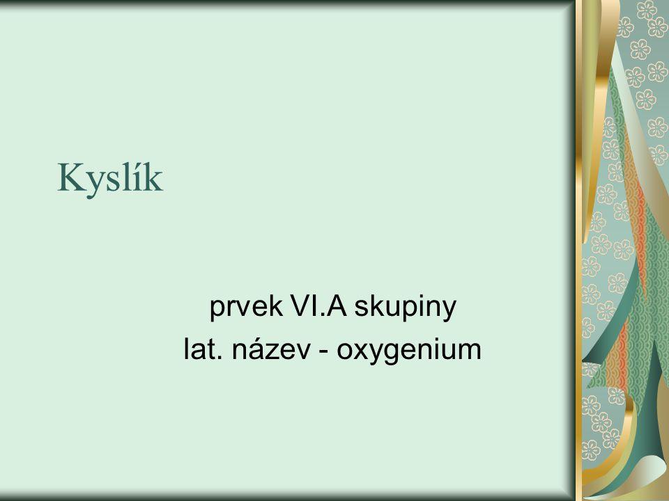 Kyslík prvek VI.A skupiny lat. název - oxygenium