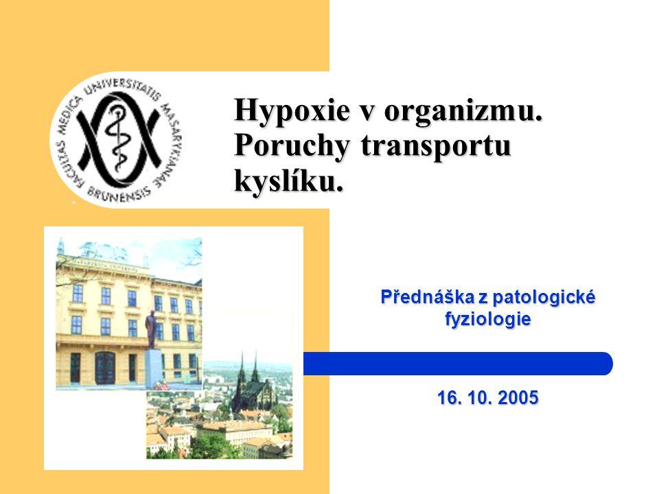 Hypoxie v organizmu. Poruchy transportu kyslíku. Přednáška z patologické fyziologie 16. 10. 2005