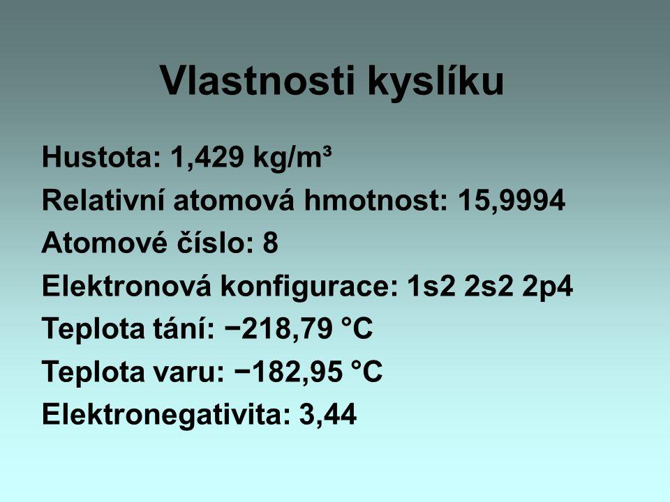Vlastnosti kyslíku Hustota: 1,429 kg/m³ Relativní atomová hmotnost: 15,9994 Atomové číslo: 8 Elektronová konfigurace: 1s2 2s2 2p4 Teplota tání: −218,7
