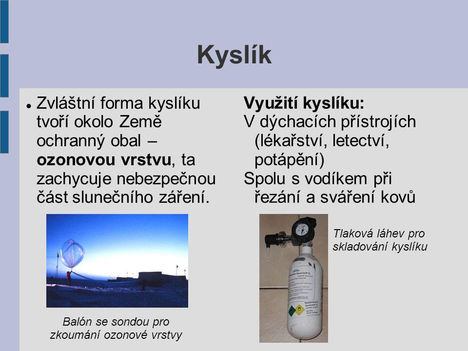 Kyslík Zvláštní forma kyslíku tvoří okolo Země ochranný obal – ozonovou vrstvu, ta zachycuje nebezpečnou část slunečního záření.