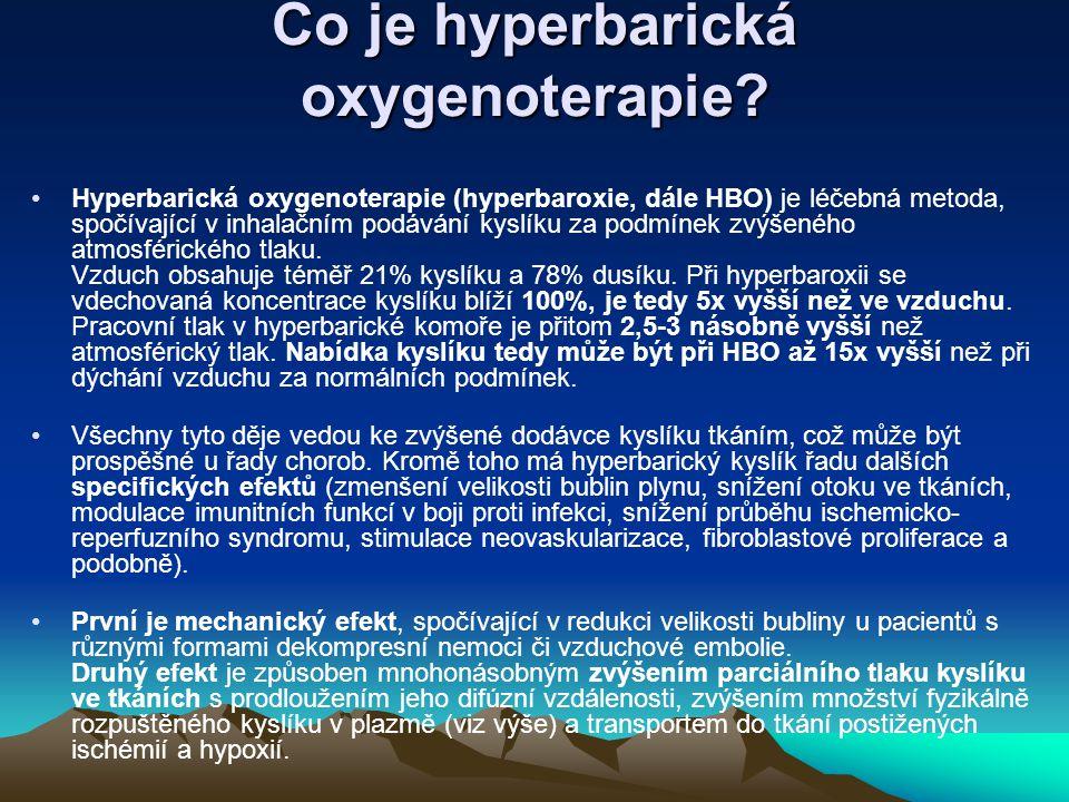 Co je hyperbarická oxygenoterapie? Hyperbarická oxygenoterapie (hyperbaroxie, dále HBO) je léčebná metoda, spočívající v inhalačním podávání kyslíku z