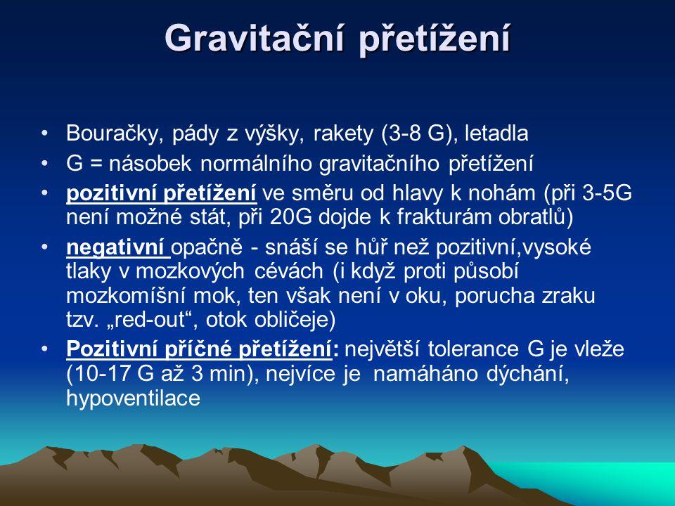 Gravitační přetížení Bouračky, pády z výšky, rakety (3-8 G), letadla G = násobek normálního gravitačního přetížení pozitivní přetížení ve směru od hla