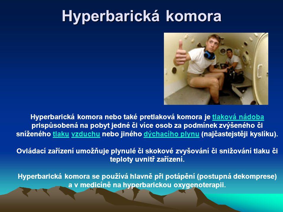 Hyperbarická komora Hyperbarická komora nebo také pretlaková komora je tlaková nádoba prispůsobená na pobyt jedné či více osob za podmínek zvýšeného č