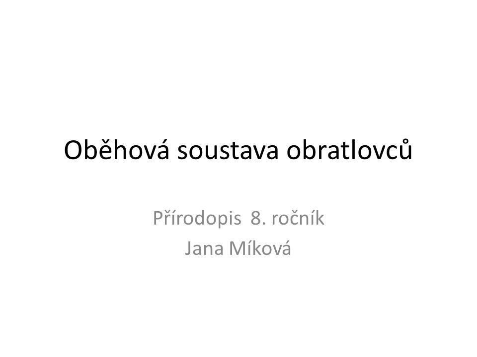 Oběhová soustava obratlovců Přírodopis 8. ročník Jana Míková