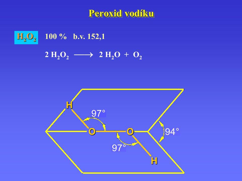 Peroxid vodíku H 2 O 2 H 2 O 2 100 % b.v. 152,1 2 H 2 O 2  2 H 2 O + O 2 H H OO 97° 94°