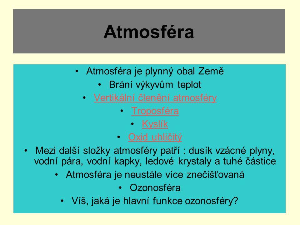 Atmosféra Atmosféra je plynný obal Země Brání výkyvům teplot Vertikální členění atmosféry Troposféra Kyslík Oxid uhličitý Mezi další složky atmosféry