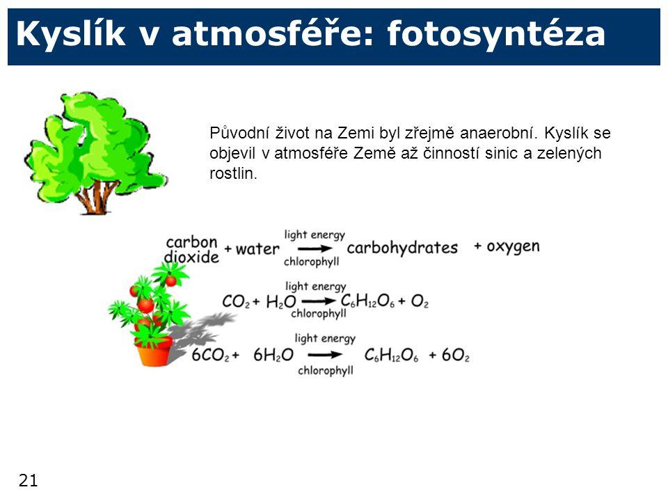 21 Kyslík v atmosféře: fotosyntéza Původní život na Zemi byl zřejmě anaerobní.