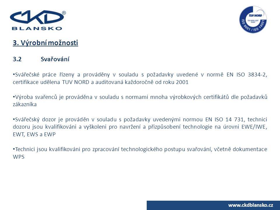 www.ckdblansko.cz 3. Výrobní možnosti 3.2Svařování Svářečské práce řízeny a prováděny v souladu s požadavky uvedené v normě EN ISO 3834-2, certifikace