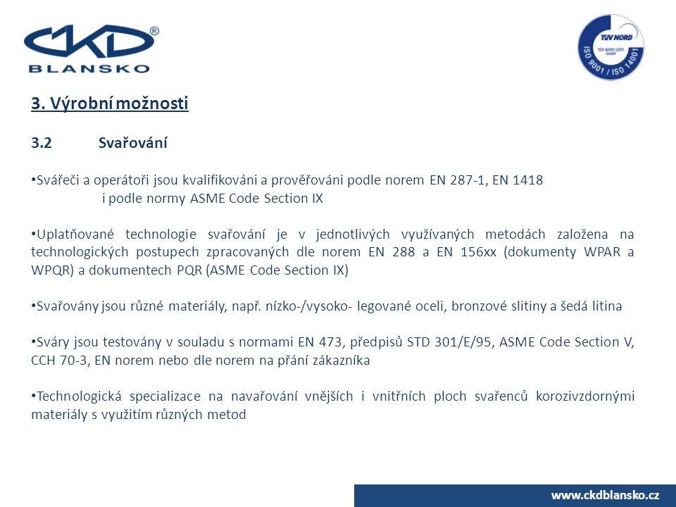 www.ckdblansko.cz 3. Výrobní možnosti 3.2Svařování Svářeči a operátoři jsou kvalifikováni a prověřováni podle norem EN 287-1, EN 1418 i podle normy AS