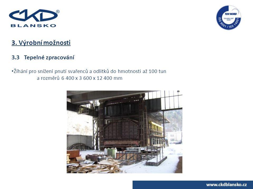 www.ckdblansko.cz 3. Výrobní možnosti 3.3 Tepelné zpracování Žíhání pro snížení pnutí svařenců a odlitků do hmotnosti až 100 tun a rozměrů 6 400 x 3 6