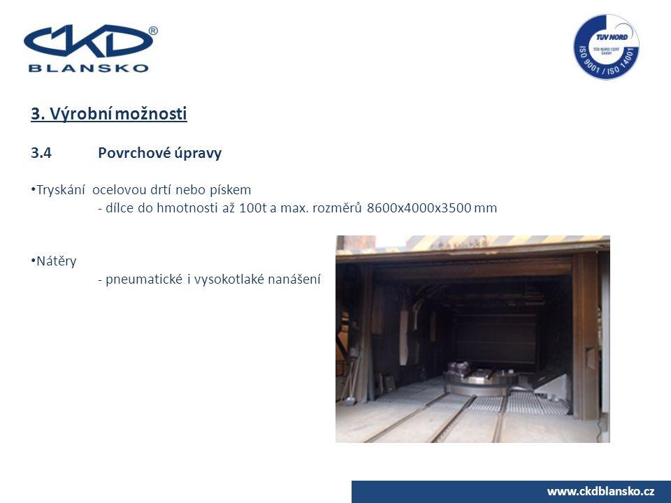 www.ckdblansko.cz 3. Výrobní možnosti 3.4Povrchové úpravy Tryskání ocelovou drtí nebo pískem - dílce do hmotnosti až 100t a max. rozměrů 8600x4000x350