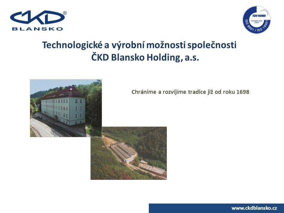 www.ckdblansko.cz Technologické a výrobní možnosti společnosti ČKD Blansko Holding, a.s. Chráníme a rozvíjíme tradice již od roku 1698