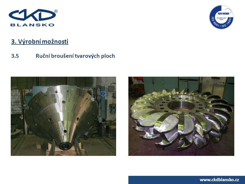 www.ckdblansko.cz 3. Výrobní možnosti 3.5Ruční broušení tvarových ploch