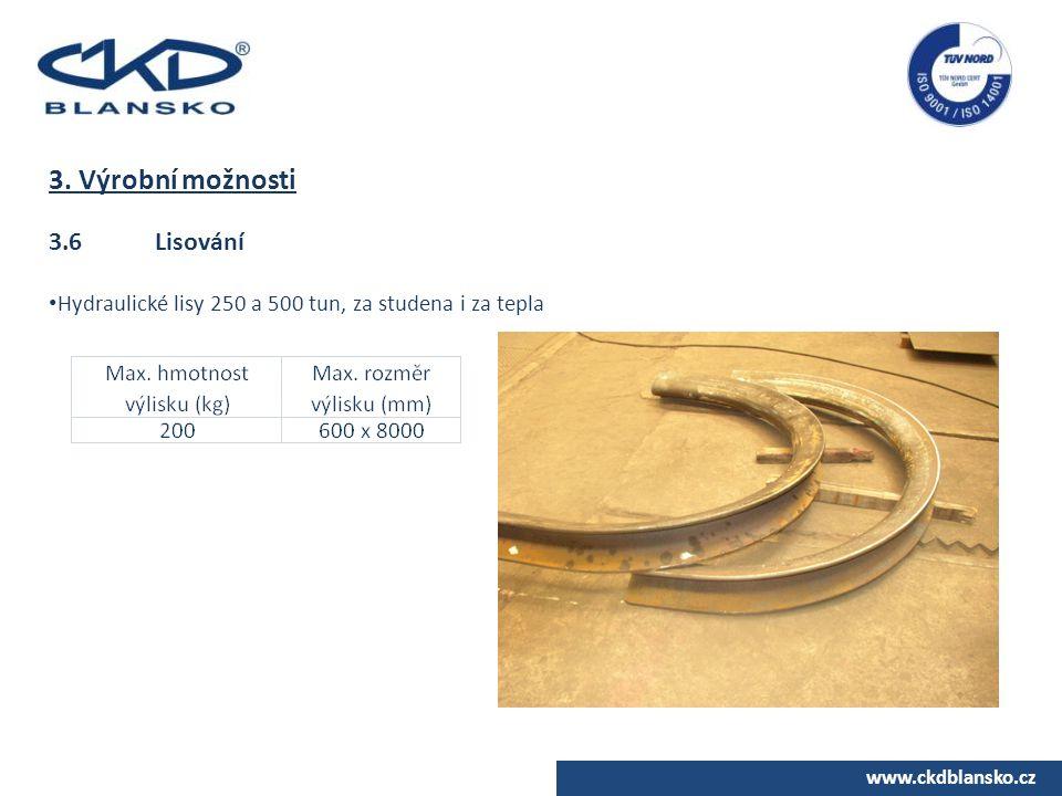 www.ckdblansko.cz 3. Výrobní možnosti 3.6Lisování Hydraulické lisy 250 a 500 tun, za studena i za tepla