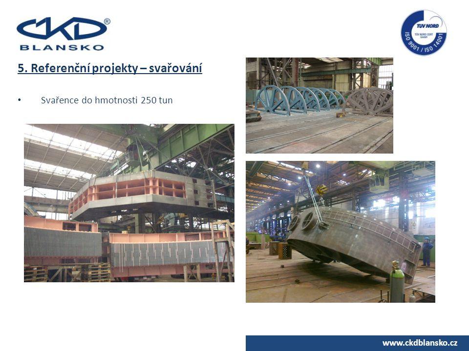 www.ckdblansko.cz 5. Referenční projekty – svařování Svařence do hmotnosti 250 tun