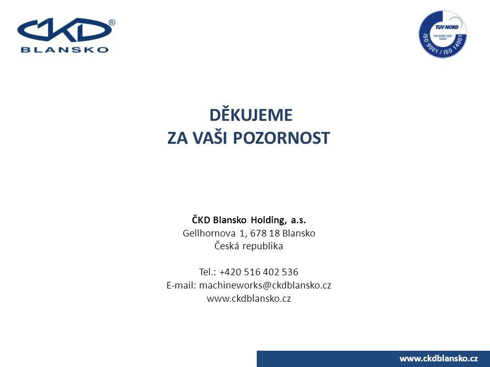www.ckdblansko.cz DĚKUJEME ZA VAŠI POZORNOST ČKD Blansko Holding, a.s. Gellhornova 1, 678 18 Blansko Česká republika Tel.: +420 516 402 536 E-mail: ma