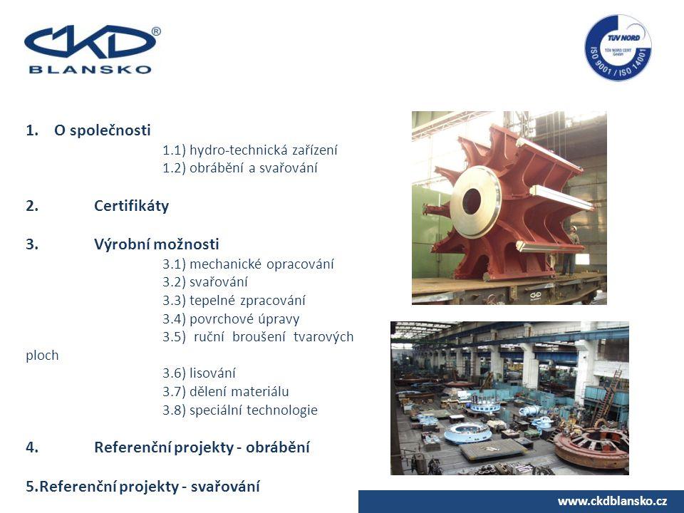 www.ckdblansko.cz 1. O společnosti 1.1) hydro-technická zařízení 1.2) obrábění a svařování 2.Certifikáty 3.Výrobní možnosti 3.1) mechanické opracování