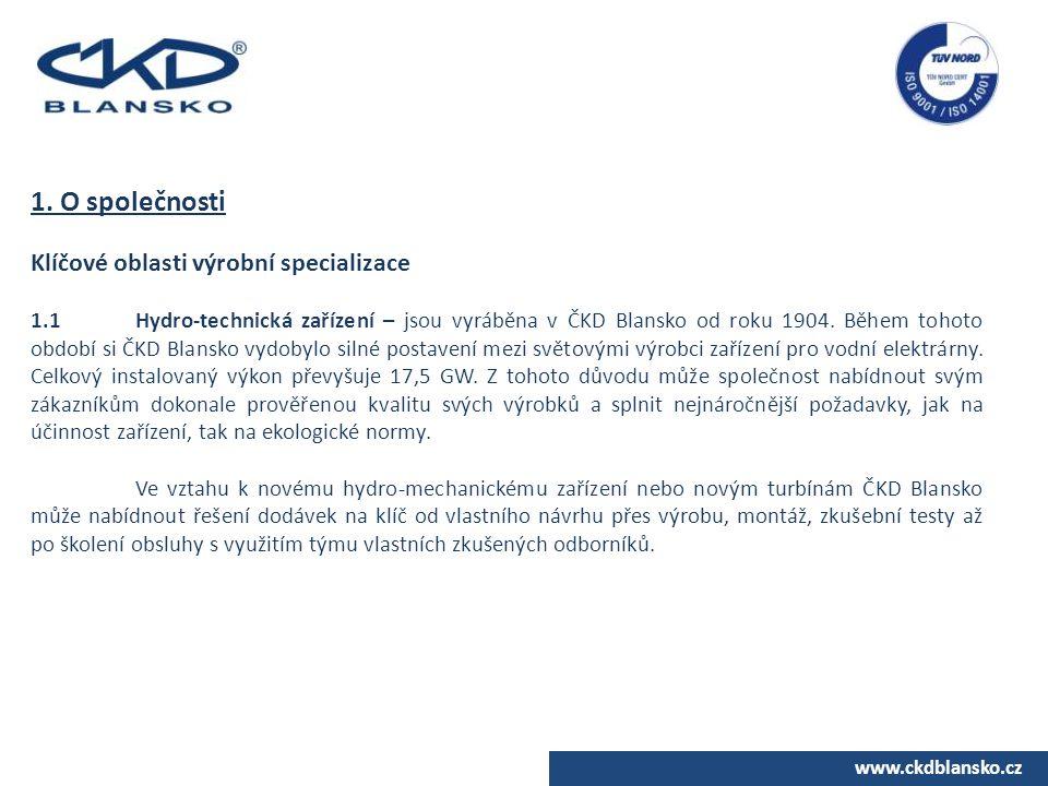 www.ckdblansko.cz 1. O společnosti Klíčové oblasti výrobní specializace 1.1Hydro-technická zařízení – jsou vyráběna v ČKD Blansko od roku 1904. Během