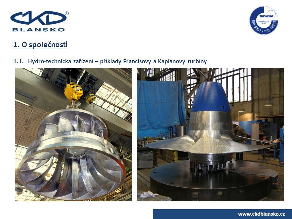 www.ckdblansko.cz 1. O společnosti 1.1.Hydro-technická zařízení – příklady Francisovy a Kaplanovy turbíny