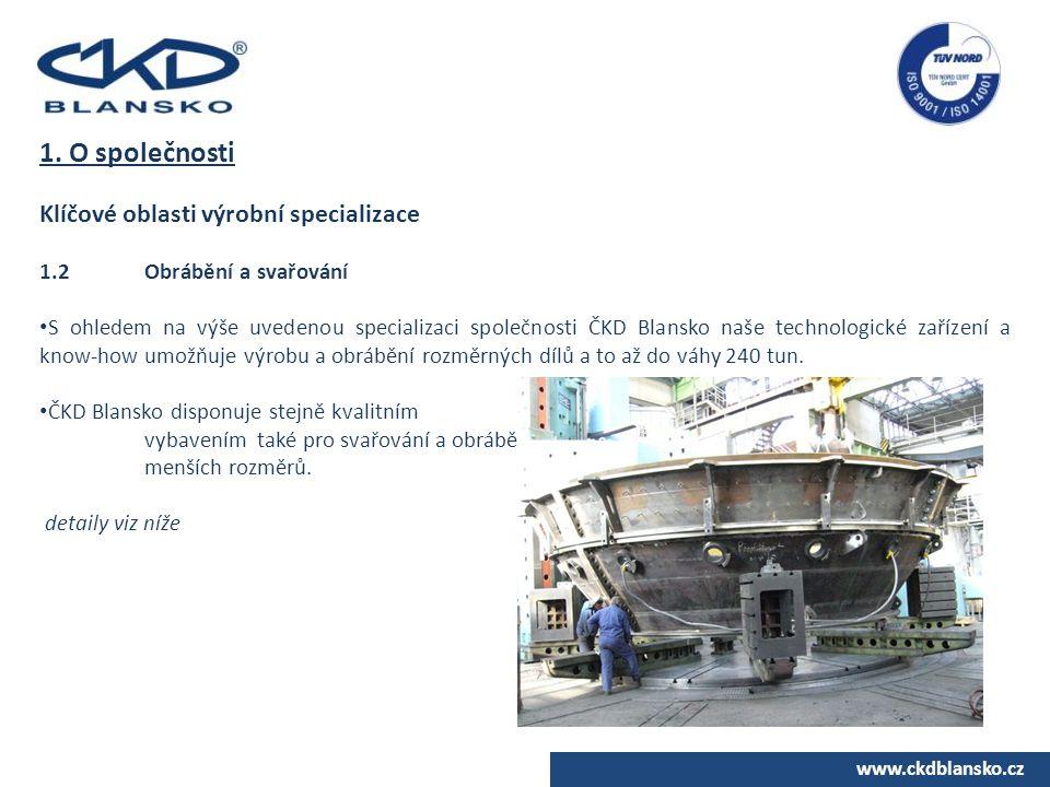 www.ckdblansko.cz 1. O společnosti Klíčové oblasti výrobní specializace 1.2Obrábění a svařování S ohledem na výše uvedenou specializaci společnosti ČK