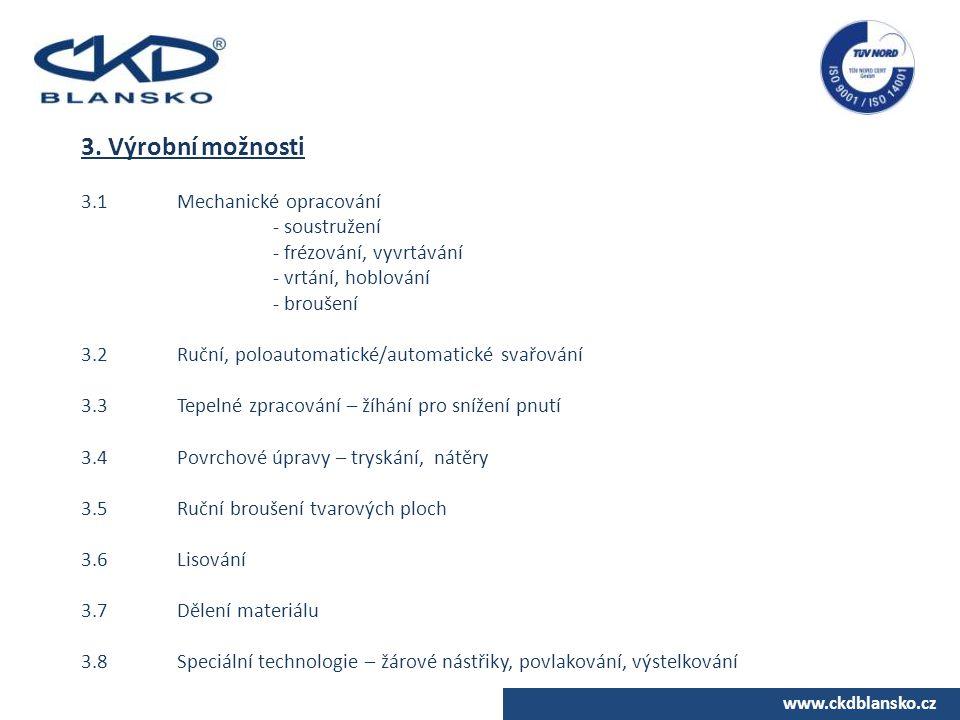 www.ckdblansko.cz 3. Výrobní možnosti 3.1Mechanické opracování - soustružení - frézování, vyvrtávání - vrtání, hoblování - broušení 3.2Ruční, poloauto