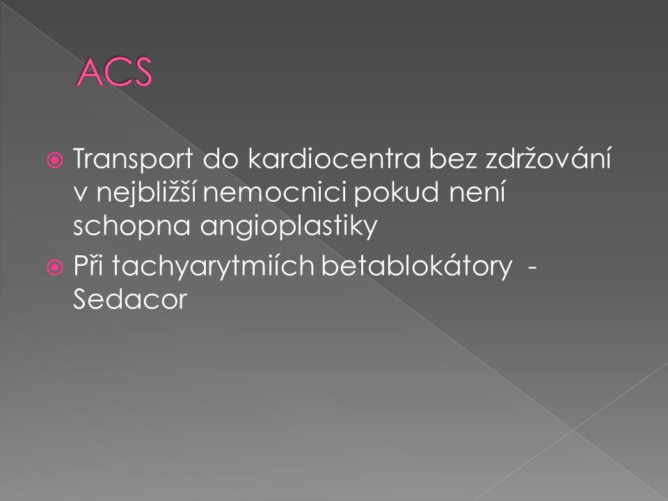  Transport do kardiocentra bez zdržování v nejbližší nemocnici pokud není schopna angioplastiky  Při tachyarytmiích betablokátory - Sedacor