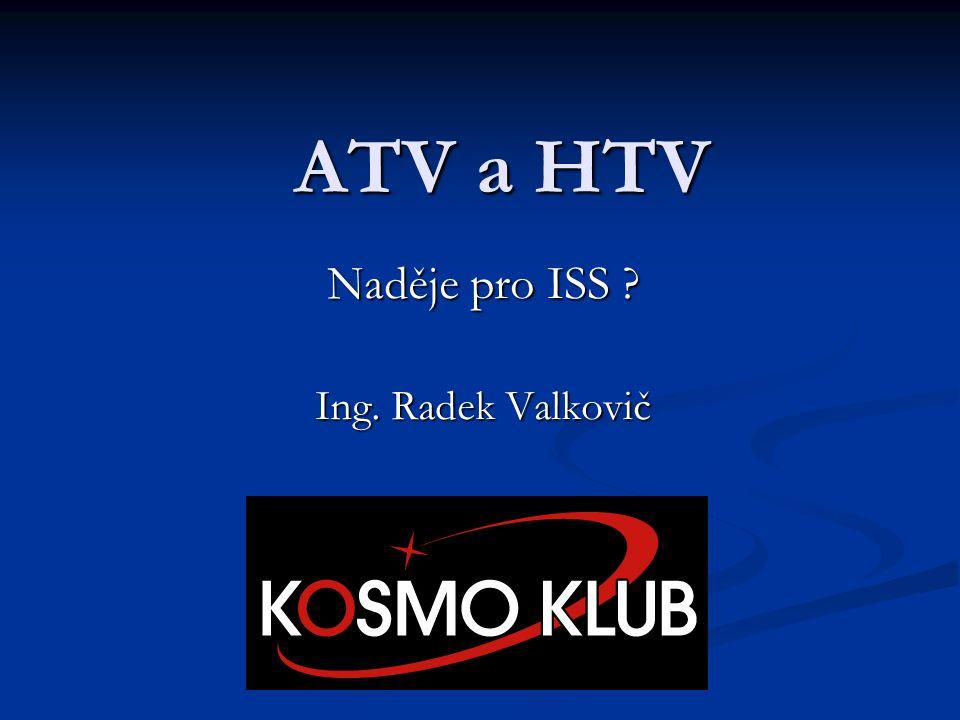 ATV a HTV Naděje pro ISS Ing. Radek Valkovič