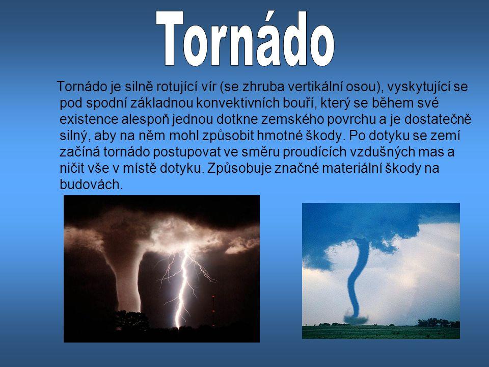 Tornádo je silně rotující vír (se zhruba vertikální osou), vyskytující se pod spodní základnou konvektivních bouří, který se během své existence alespoň jednou dotkne zemského povrchu a je dostatečně silný, aby na něm mohl způsobit hmotné škody.