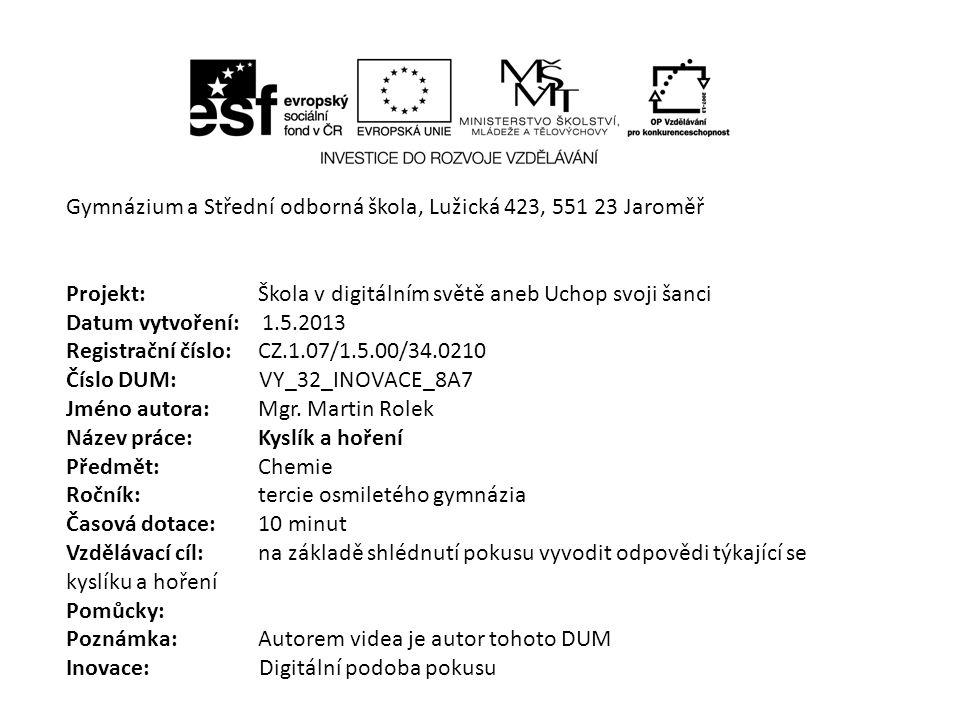 Gymnázium a Střední odborná škola, Lužická 423, 551 23 Jaroměř Projekt: Škola v digitálním světě aneb Uchop svoji šanci Datum vytvoření: 1.5.2013 Regi
