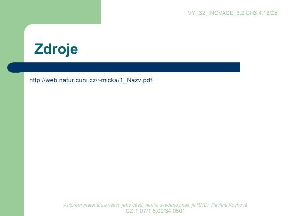 Zdroje http://web.natur.cuni.cz/~micka/1_Nazv.pdf Autorem materiálu a všech jeho částí, není-li uvedeno jinak, je RNDr. Pavlína Kochová CZ.1.07/1.5.00