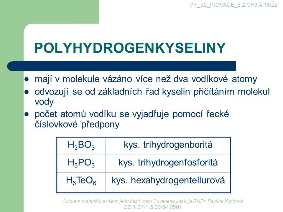 POLYHYDROGENKYSELINY Autorem materiálu a všech jeho částí, není-li uvedeno jinak, je RNDr. Pavlína Kochová CZ.1.07/1.5.00/34.0501 mají v molekule vázá