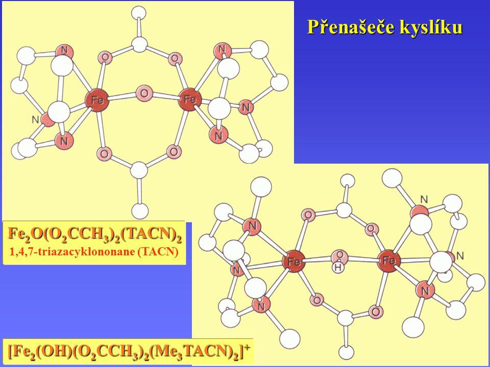 Přenašeče kyslíku Fe 2 O(O 2 CCH 3 ) 2 (TACN) 2 1,4,7-triazacyklononane (TACN) [Fe 2 (OH)(O 2 CCH 3 ) 2 (Me 3 TACN) 2 ] +