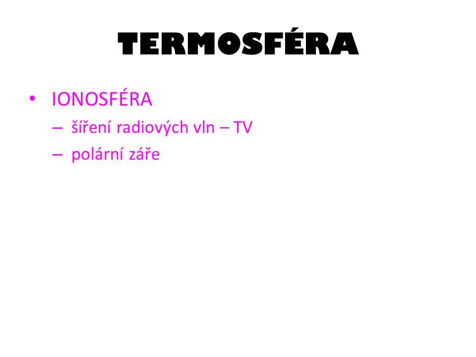TERMOSFÉRA IONOSFÉRA – šíření radiových vln – TV – polární záře