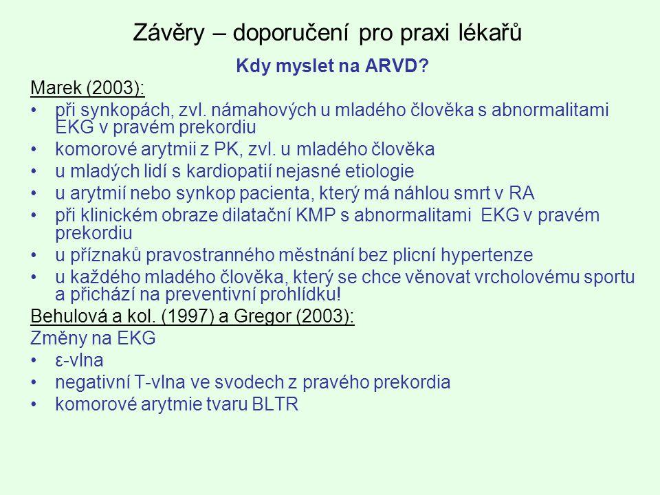 Kdy myslet na ARVD? Marek (2003): při synkopách, zvl. námahových u mladého člověka s abnormalitami EKG v pravém prekordiu komorové arytmii z PK, zvl.
