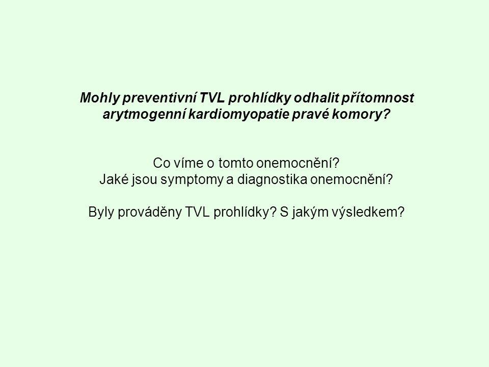 Mohly preventivní TVL prohlídky odhalit přítomnost arytmogenní kardiomyopatie pravé komory? Co víme o tomto onemocnění? Jaké jsou symptomy a diagnosti