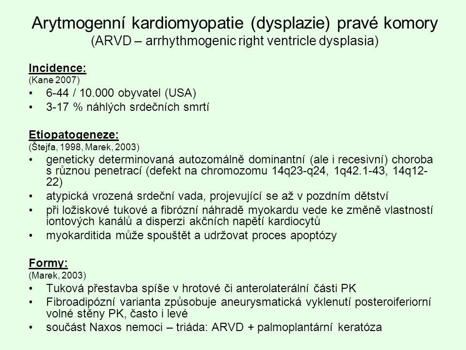 Arytmogenní kardiomyopatie (dysplazie) pravé komory (ARVD – arrhythmogenic right ventricle dysplasia) Incidence: (Kane 2007) 6-44 / 10.000 obyvatel (U