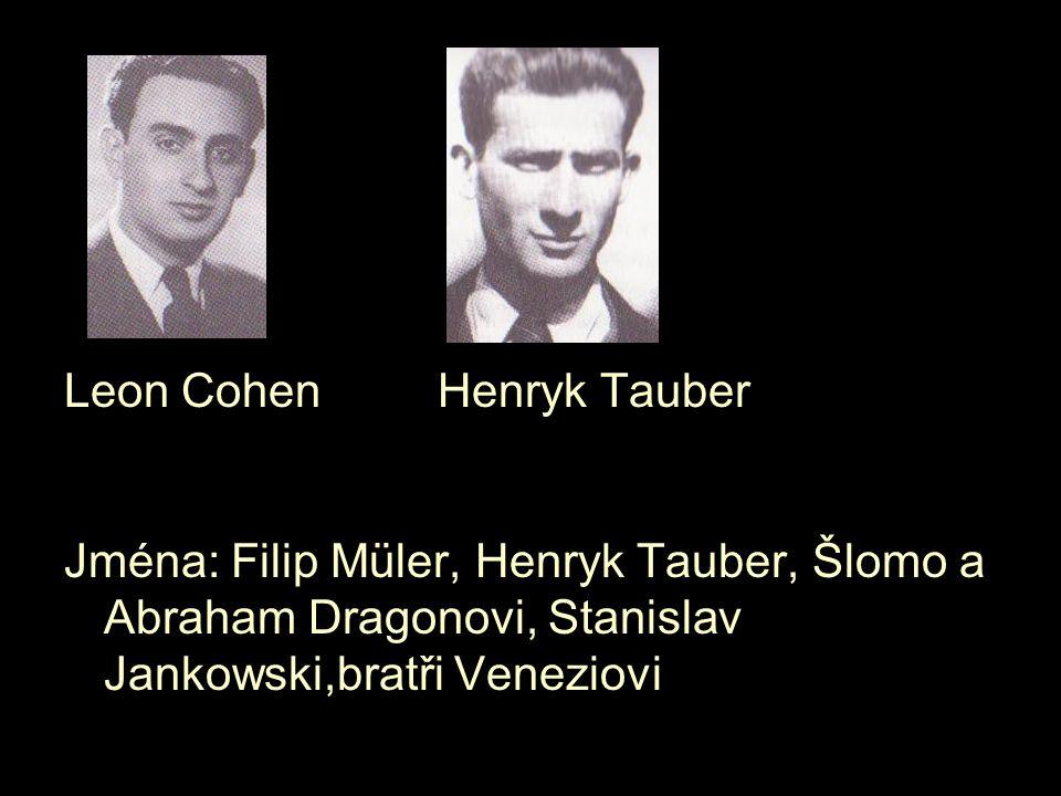Leon Cohen Henryk Tauber Jména: Filip Müler, Henryk Tauber, Šlomo a Abraham Dragonovi, Stanislav Jankowski,bratři Veneziovi