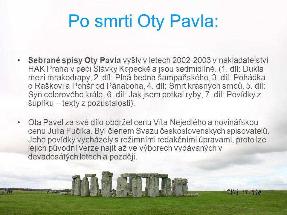 Po smrti Oty Pavla: Sebrané spisy Oty Pavla vyšly v letech 2002-2003 v nakladatelství HAK Praha v péči Slávky Kopecké a jsou sedmidílné. (1. díl: Dukl