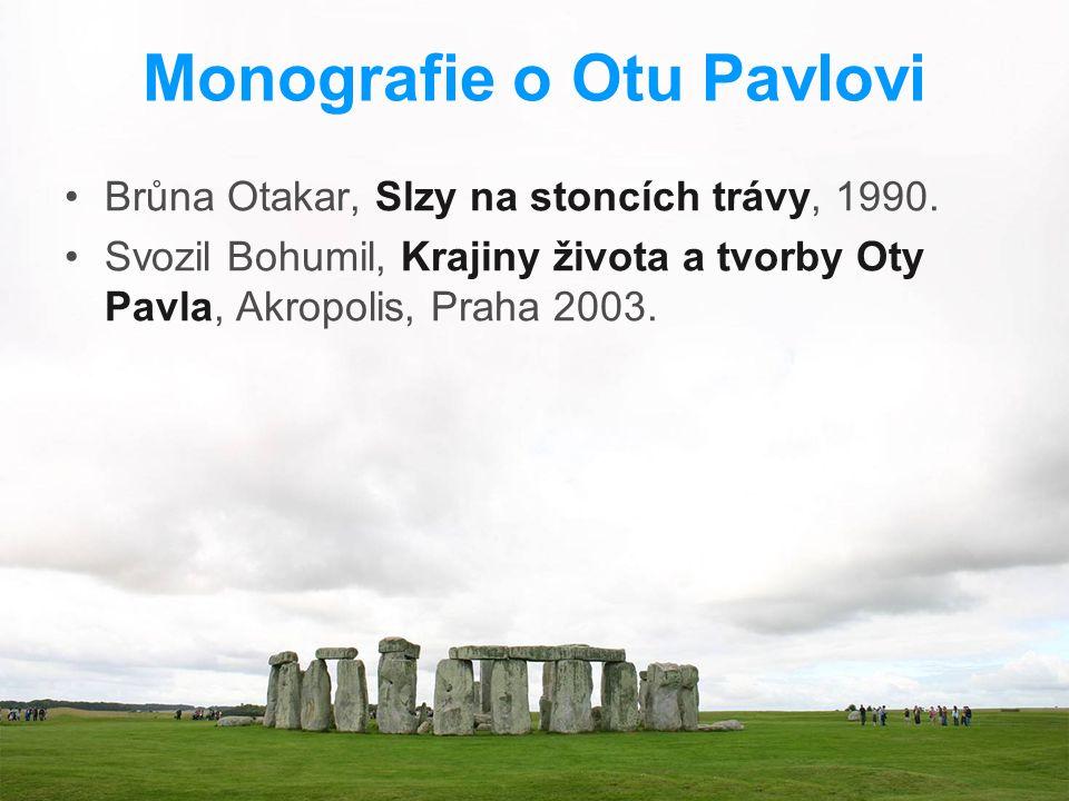 Monografie o Otu Pavlovi Brůna Otakar, Slzy na stoncích trávy, 1990. Svozil Bohumil, Krajiny života a tvorby Oty Pavla, Akropolis, Praha 2003.