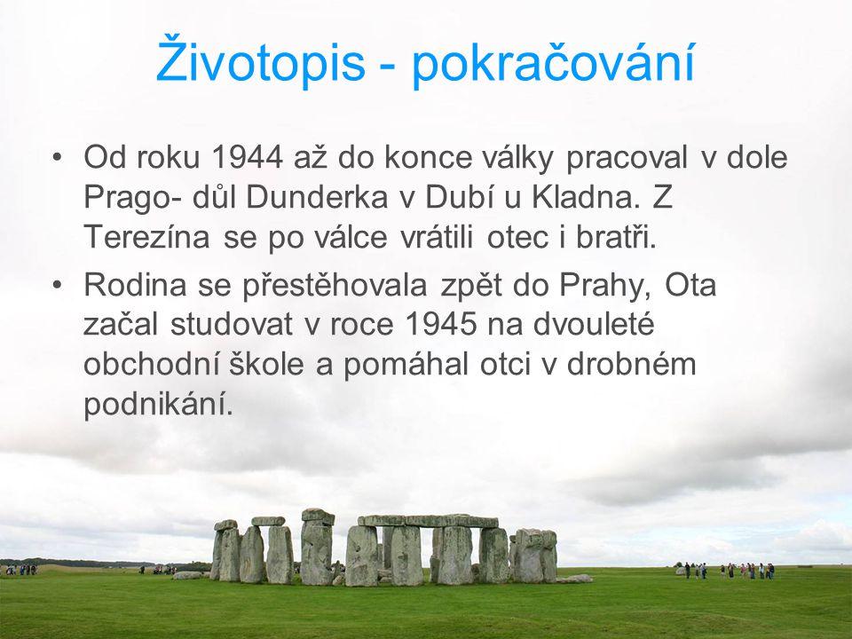 Životopis - pokračování Od roku 1944 až do konce války pracoval v dole Prago- důl Dunderka v Dubí u Kladna. Z Terezína se po válce vrátili otec i brat