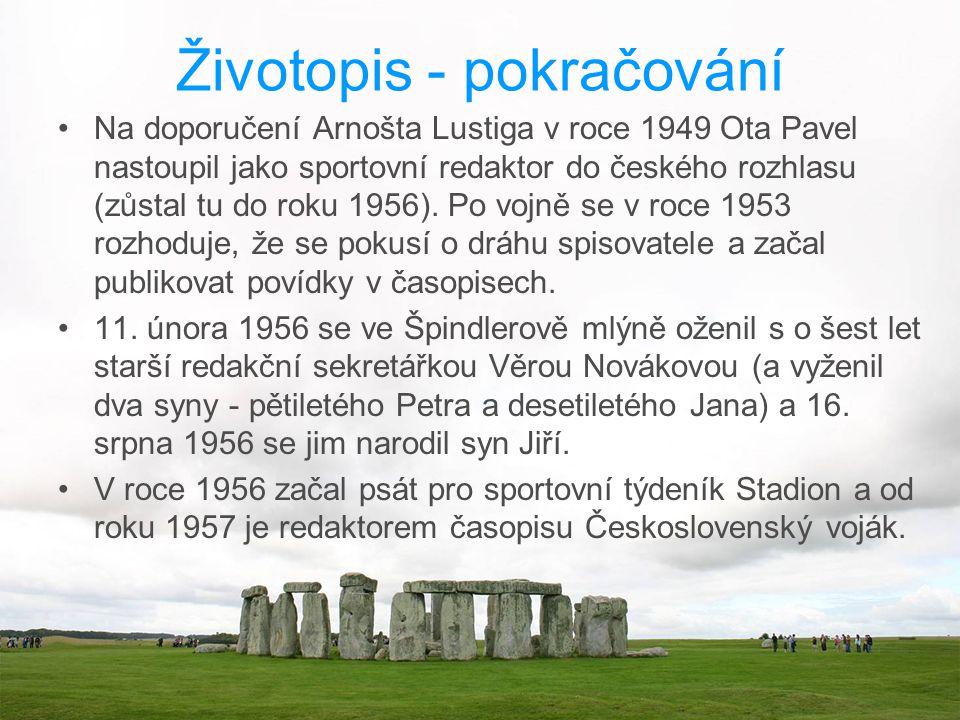 Životopis - pokračování Na doporučení Arnošta Lustiga v roce 1949 Ota Pavel nastoupil jako sportovní redaktor do českého rozhlasu (zůstal tu do roku 1