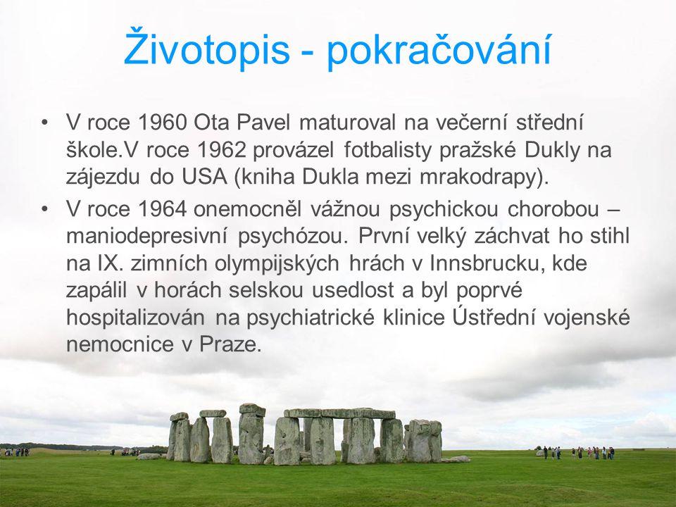 Životopis - pokračování V roce 1960 Ota Pavel maturoval na večerní střední škole.V roce 1962 provázel fotbalisty pražské Dukly na zájezdu do USA (knih